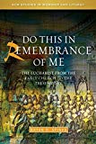 Image for Do this in Remembrance of Me: The Eucharist from the Early Church to the Present Day (SCM Studies in Worship & Liturgy Series)