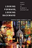 Image for Looking Forward, Looking Backward: Forty Years of Women?s Ordination
