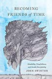 Image for Becoming Friends of Time: Disability, Timefullness, and Gentle Discipleship (Studies in Religion, Theology, and Disability)