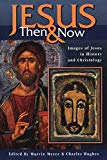 Image for Jesus Then and Now: Images of Jesus in History and Christology