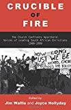Image for Crucible of Fire: The Church Confronts Apartheid: Essays by Leading South African Christians 19801990